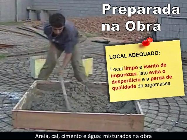 Melhor qualidade Maior Homogeneidade Menos Mão de Obra Menor Desperdício Maior Custo Argamassa Industrializada x Preparada...