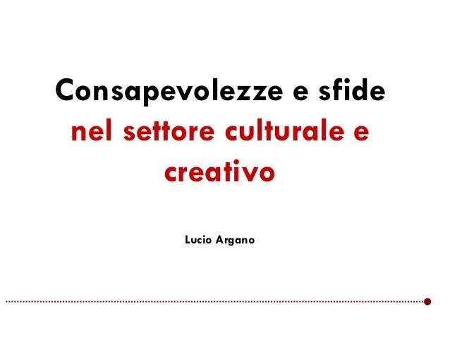 Consapevolezze e sfide nel settore culturale e creativo Lucio Argano