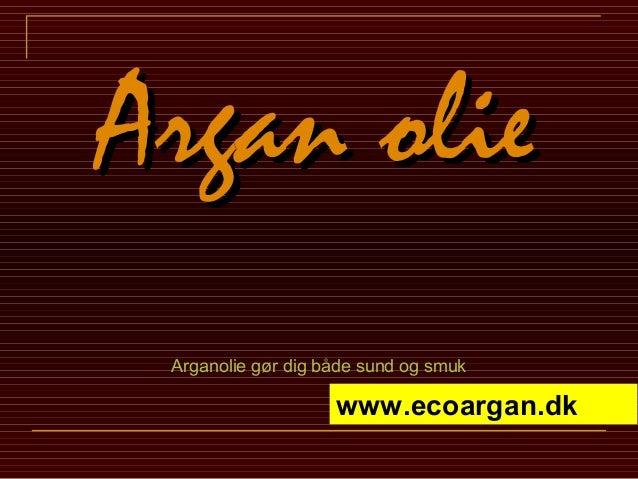 Argan olie Arganolie gør dig både sund og smuk                    www.ecoargan.dk