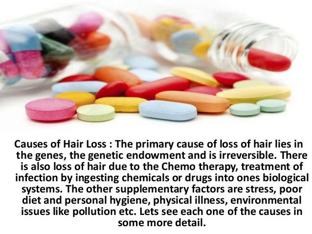 Causes of Hair Loss : The primary cause of loss of hair lies in the genes, the genetic endowment and is irreversible. Ther...
