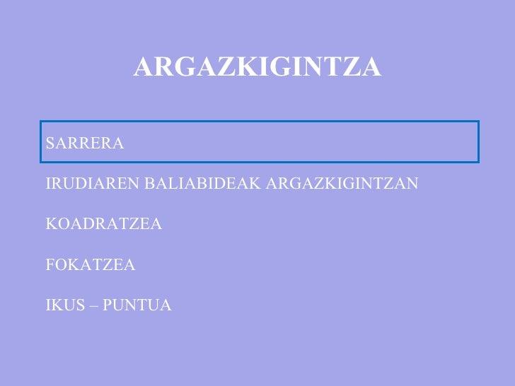 ARGAZKIGINTZA SARRERA IRUDIAREN BALIABIDEAK ARGAZKIGINTZAN KOADRATZEA FOKATZEA IKUS – PUNTUA
