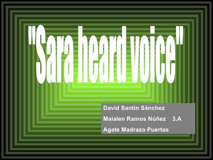 """Sara heard voice"" David Santín Sánchez Maialen Ramos Núñez  3.A Agate Madrazo Puertas"