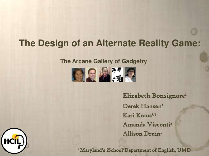 The Design of an Alternate Reality Game:<br />The Arcane Gallery of Gadgetry<br />Elizabeth Bonsignore1<br />Derek Hansen...