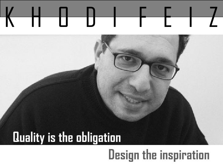 Quality is the obligation  K  H  O  D  I  F  E  I  Z Design the inspiration