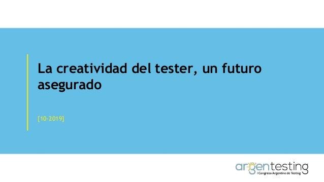 La creatividad del tester, un futuro asegurado [10-2019]