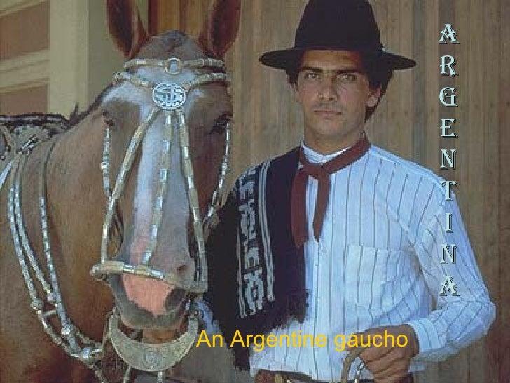 A R G e N T I N A <ul><li>An Argentine gaucho </li></ul>