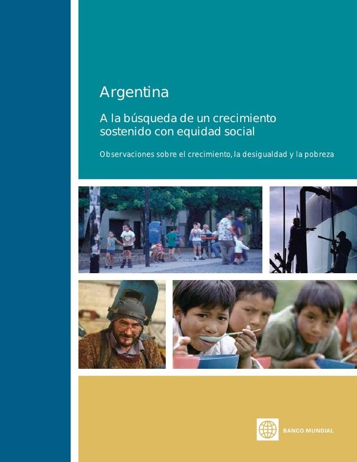 Argentina A la búsqueda de un crecimiento sostenido con equidad social Observaciones sobre el crecimiento, la desigualdad ...