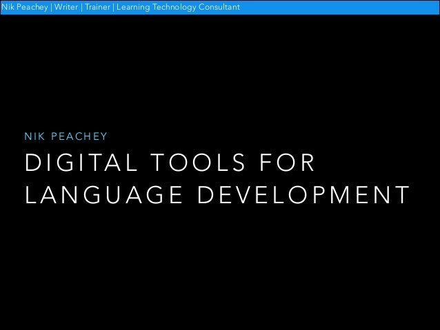Nik Peachey | Writer | Trainer | Learning Technology Consultant  NIK PEACHEY  D I G I TA L T O O L S F O R LANGUAGE DEVELO...