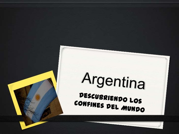 La Argentina0 Argentina es uno de los pocos países  que puede ofrecernos todo aquello que  se nos ocurra, desde densas  se...