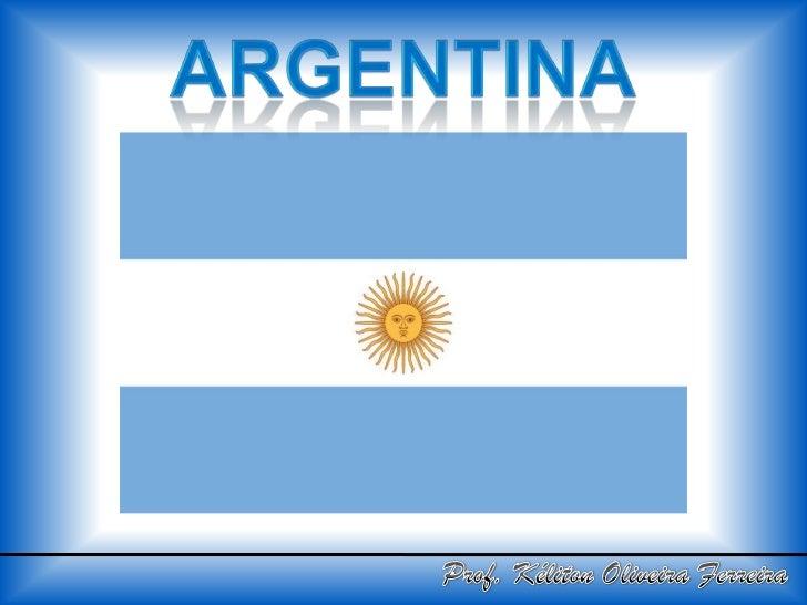 ARGENTINA<br />Prof. Kéliton Oliveira Ferreira<br />