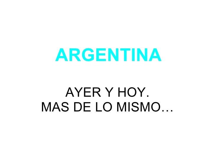 ARGENTINA AYER Y HOY. MAS DE LO MISMO…