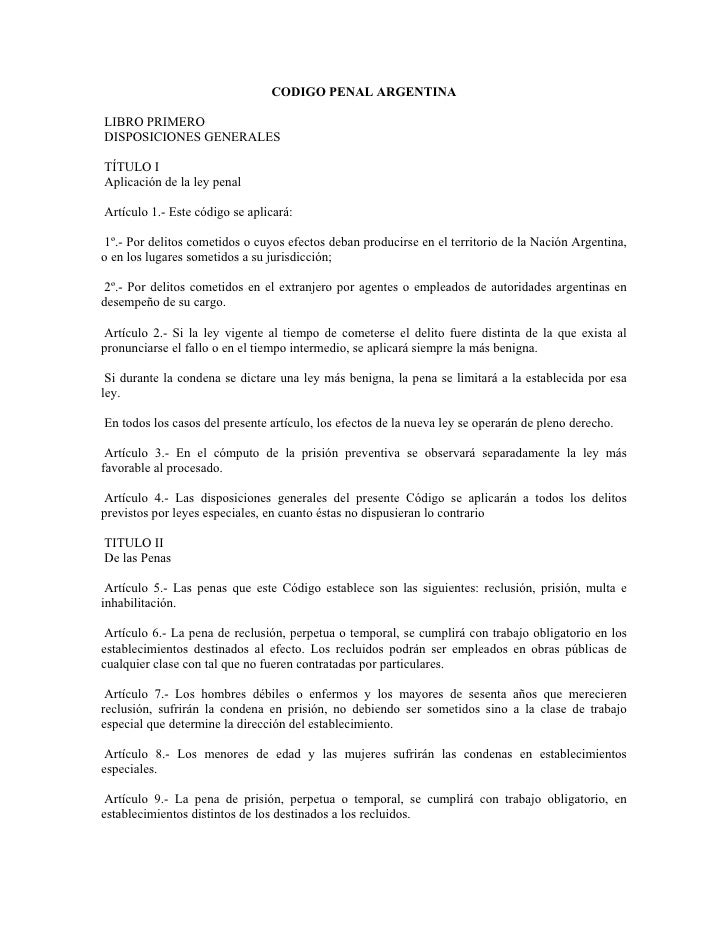 CODIGO PENAL ARGENTINA  LIBRO PRIMERO DISPOSICIONES GENERALES  TÍTULO I Aplicación de la ley penal  Artículo 1.- Este códi...