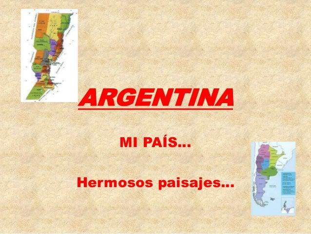 ARGENTINA    MI PAÍS…Hermosos paisajes…