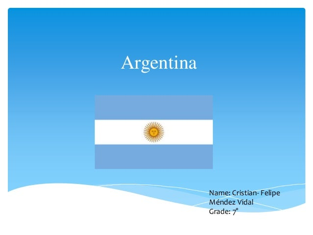 Argentina Name: Cristian- Felipe Méndez Vidal Grade: 7°