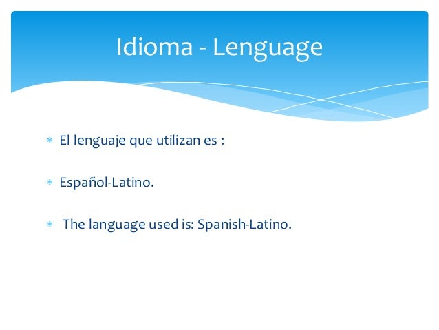  El lenguaje que utilizan es :  Español-Latino.  The language used is: Spanish-Latino. Idioma - Lenguage
