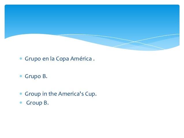  Grupo en la Copa América .  Grupo B.  Group in the America's Cup.  Group B.