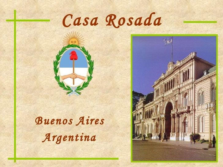 Casa Rosada <ul><li>Buenos Aires </li></ul><ul><li>Argentina </li></ul>