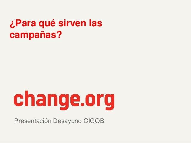 Presentación Desayuno CIGOB ¿Para qué sirven las campañas?