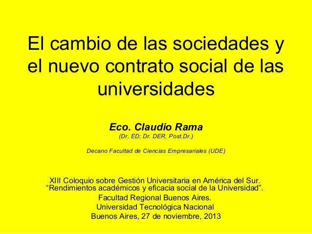 El cambio de las sociedades y el nuevo contrato social de las universidades Eco. Claudio Rama (Dr. ED; Dr. DER, Post.Dr.) ...