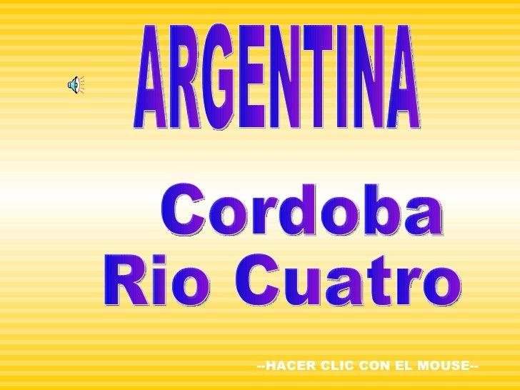 ARGENTINA Cordoba  Rio Cuatro --HACER CLIC CON EL MOUSE--