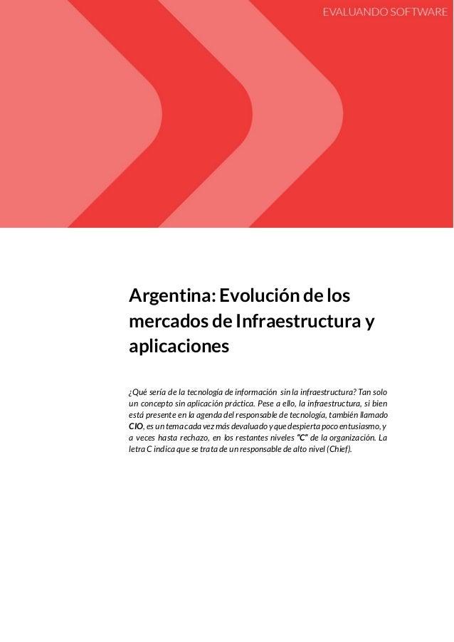 Argentina: Evolución de los mercados de Infraestructura y aplicaciones ¿Qué sería de la tecnología de información sin la ...