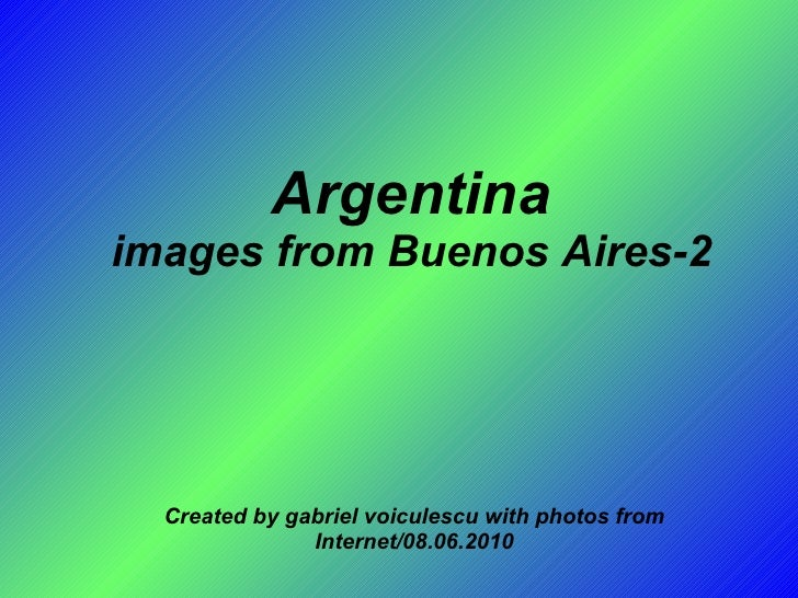 Argentina images from Buenos Aires-2 Created by gabriel voiculescu with photos from Internet/08.06.2010