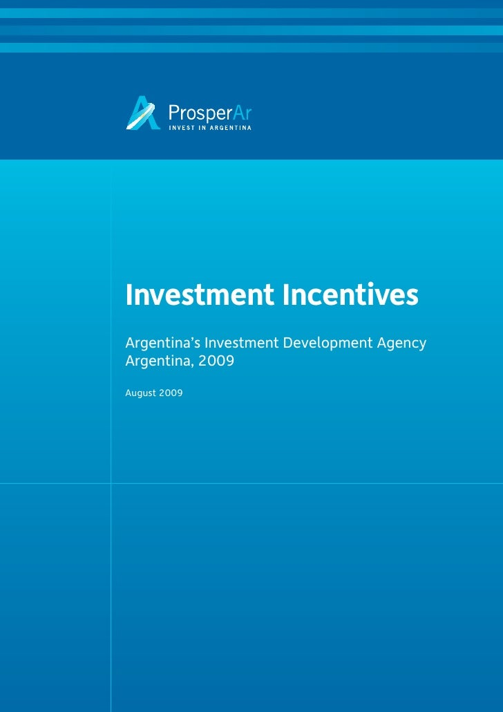 Investment Incentives Argentina's Investment Development Agency Argentina, 2009  August 2009
