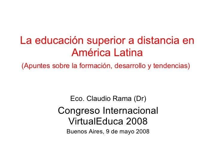 La educación superior a distancia en América Latina (Apuntes sobre la formación, desarrollo y tendencias)   Eco. Claudio R...