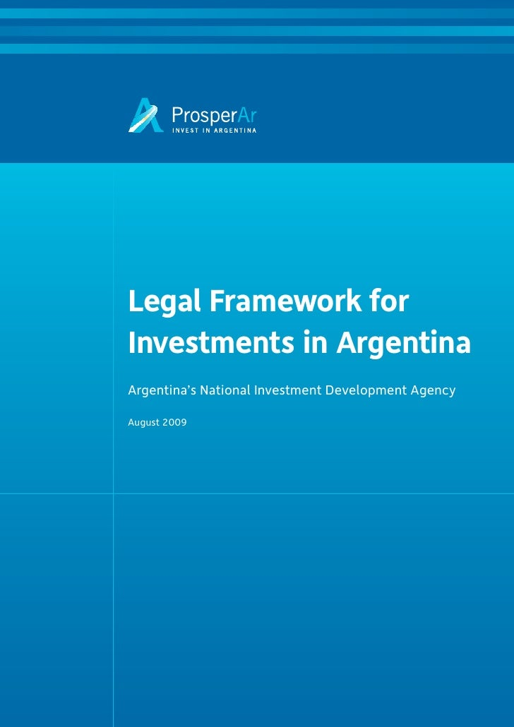 Legal Framework for Investments in Argentina Argentina's National Investment Development Agency  August 2009