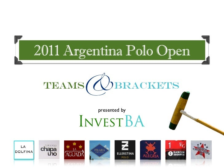 2011 Argentina Polo Open Teams &Brackets         presented by