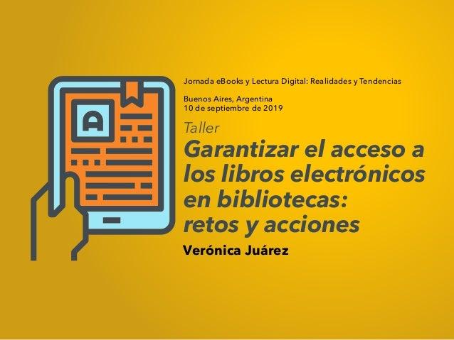 Jornada eBooks y Lectura Digital: Realidades y Tendencias Buenos Aires, Argentina 10 de septiembre de 2019 Verónica Juárez...