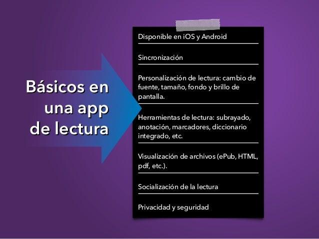 Disponible en iOS y Android Sincronización Personalización de lectura: cambio de fuente, tamaño, fondo y brillo de pantall...
