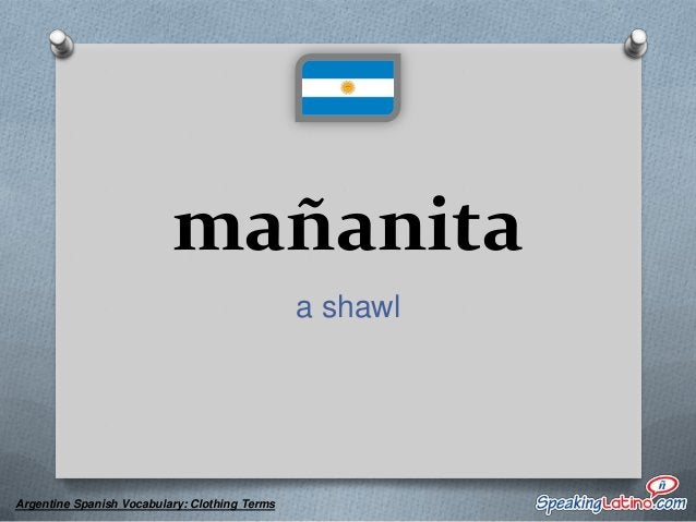 tamangos rustic shoes  Argentine Spanish Vocabulary: Clothing Terms