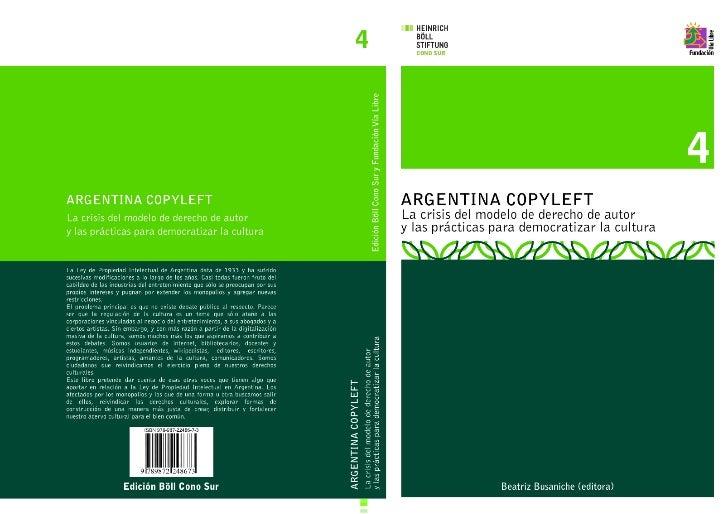 Argentina CopyleftLa crisis del modelo de derecho de autory las prácticas para democratizar lacultura