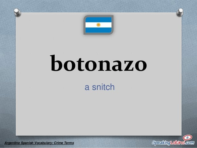 buchón a snitch, informant  Argentine Spanish Vocabulary: Crime Terms