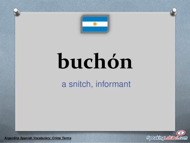 cachiporra a police night stick  Argentine Spanish Vocabulary: Crime Terms