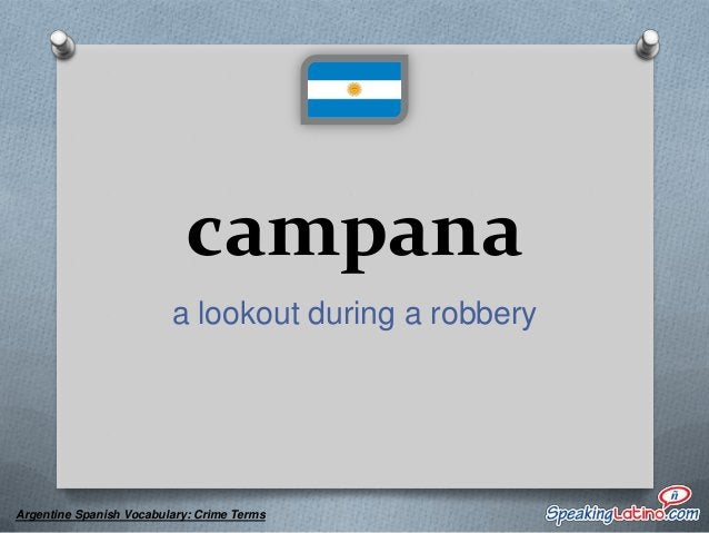 chorear to steal  Argentine Spanish Vocabulary: Crime Terms