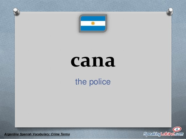 chorro a dirty, rotten thief  Argentine Spanish Vocabulary: Crime Terms