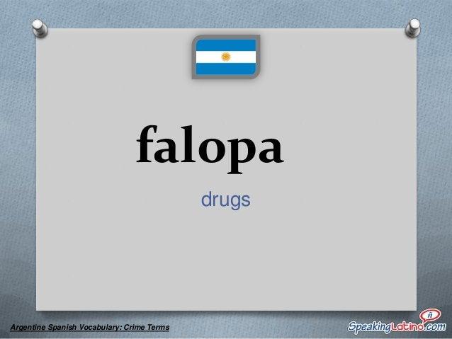 falopero a drug addict  Argentine Spanish Vocabulary: Crime Terms