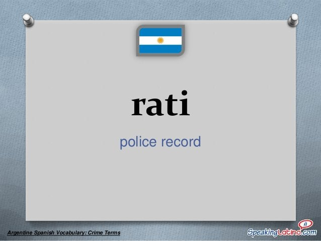 vigilante 1) an informant, a snitch 2) a police officer  Argentine Spanish Vocabulary: Crime Terms