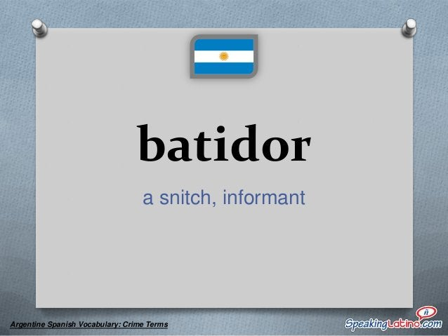 bocina a snitch  Argentine Spanish Vocabulary: Crime Terms