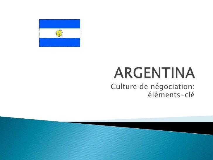 ARGENTINA<br />Culture de négociation: éléments-clé<br />