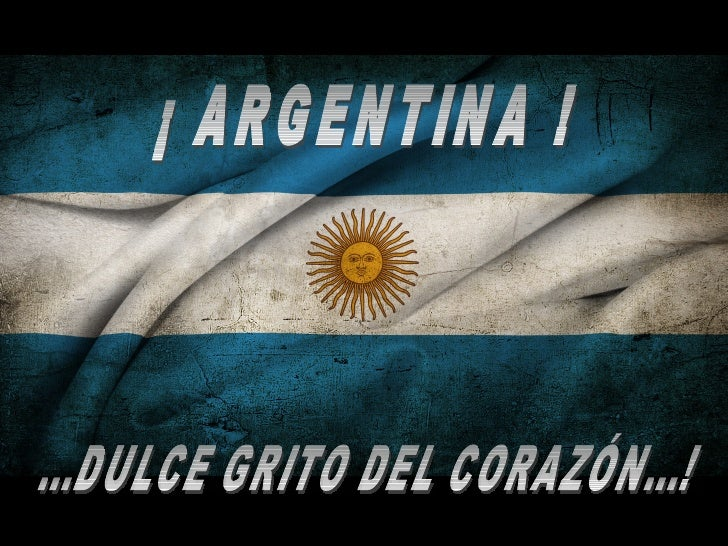 ¡ ARGENTINA ! ...DULCE GRITO DEL CORAZÓN...!