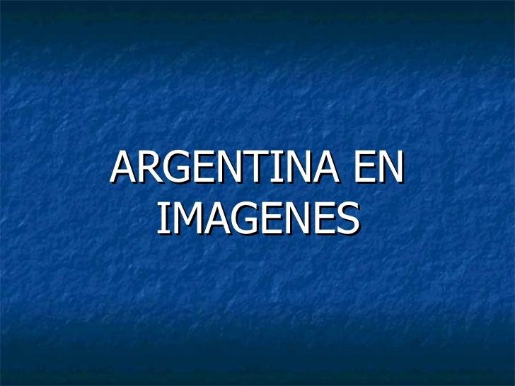 ARGENTINA EN   IMAGENES