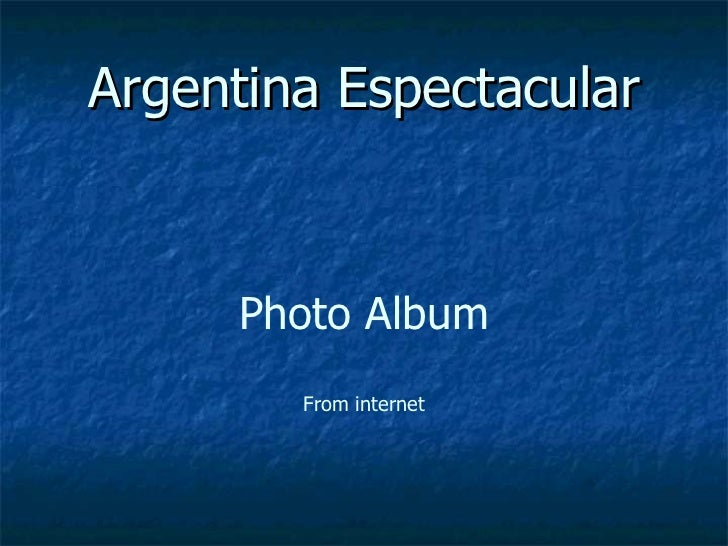 Argentina Espectacular     Photo Album        From internet