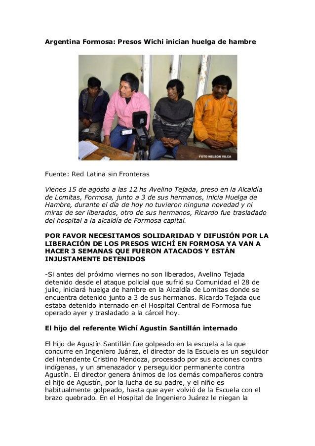 Argentina Formosa: Presos Wichi inician huelga de hambre Fuente: Red Latina sin Fronteras Vienes 15 de agosto a las 12 hs ...