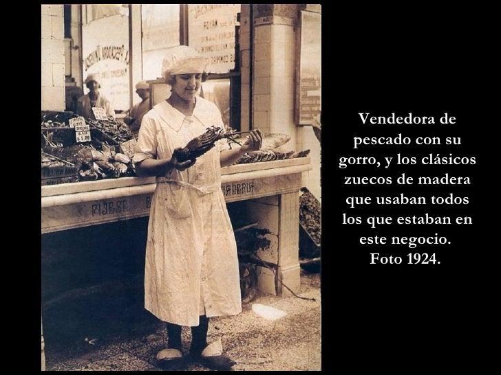 Vendedora de pescado con su gorro, y los clásicos zuecos de madera que usaban todos los que estaban en este negocio.  Foto...