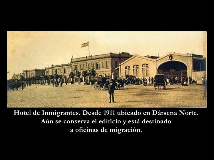 Hotel de Inmigrantes. Desde 1911 ubicado en Dársena Norte.  Aún se conserva el edificio y está destinado  a oficinas de mi...