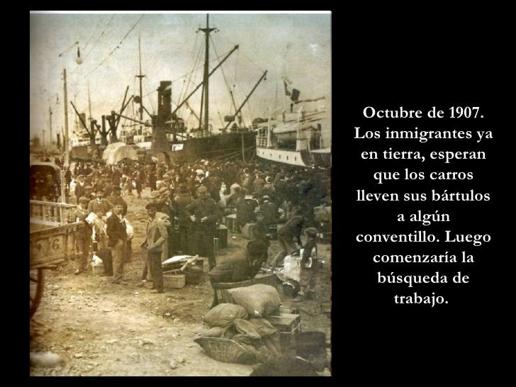 Octubre de 1907. Los inmigrantes ya en tierra, esperan que los carros lleven sus bártulos a algún conventillo. Luego comen...
