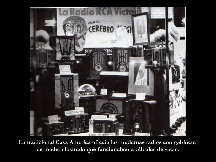 La tradicional Casa América ofrecía las modernas radios con gabinete  de madera lustrada que funcionaban a válvulas de vac...